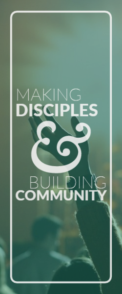 Making Disciples & Building Community