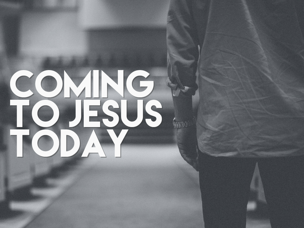 Coming to Jesus Today