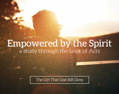 Empowered by the Spirit – Part 3