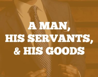 A Man, His Servants, and His Goods