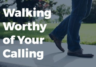Walking Worthy of Your Calling