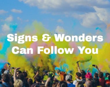 Signs & Wonders Can Follow You