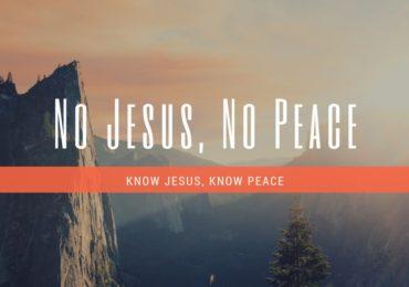 No Jesus, No Peace. Know Jesus, Know Peace.
