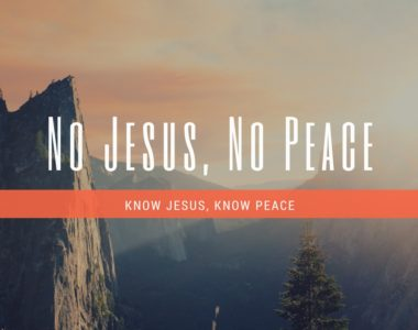 No Jesus, No Peace. Know Jesus, Know Peace.