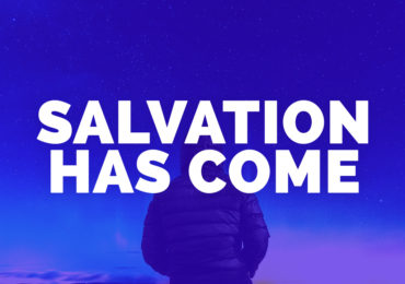 Salvation Has Come