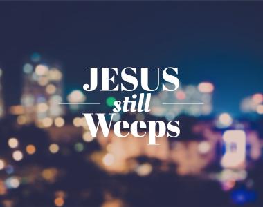 Jesus Still Weeps