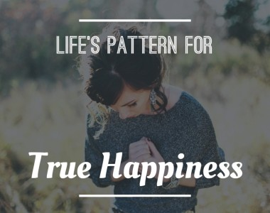 Life's Pattern for True Happiness