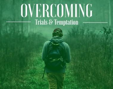 Overcoming Trials & Temptation